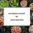 Jak mądrze przejść na dietę roślinną – baza wiedzy w pigułce