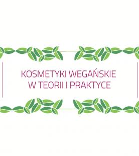 Kosmetyki wegańskie w teorii i praktyce