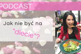 """PODCAST – Jak nie być na """"diecie""""?"""