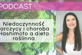 PODCAST – Niedoczynność tarczycy i choroba Hashimoto a dieta roślinna