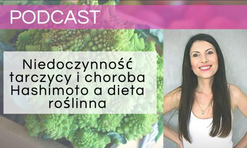 Niedoczynność tarczycy i choroba Hashimoto a dieta roślinna – Podcast