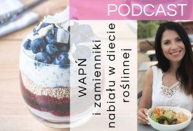 Wapń i zamienniki nabiału w diecie roślinnej – Podcast