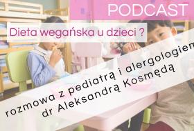 PODCAST – Dieta wegańska u dzieci – rozmowa z pediatrą i alergologiem – PODCAST