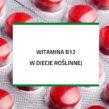 Witamina B12 w diecie roślinnej – wykład + konsultacja