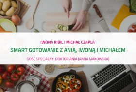 PODCAST – Smart gotowanie z doktor Anią