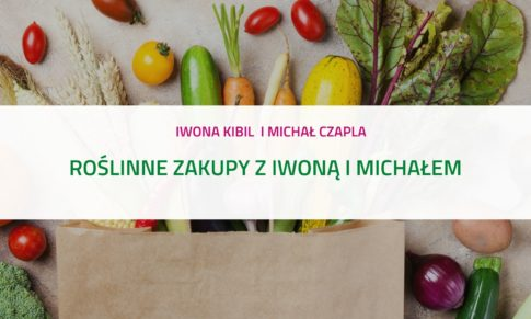 PODCAST – Roślinne zakupy z Iwoną i Michałem