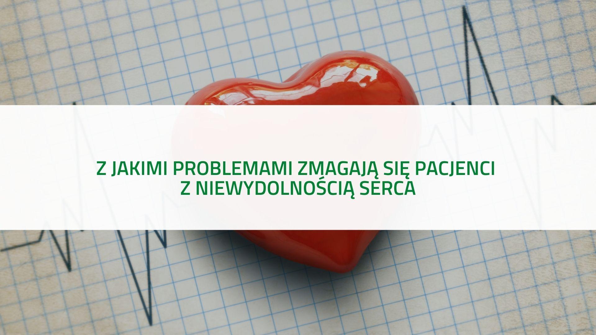 PODCAST - Z jakimi problemami zmagają się pacjenci z niewydolnością serca