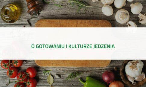 PODCAST – O gotowaniu i kulturze jedzenia
